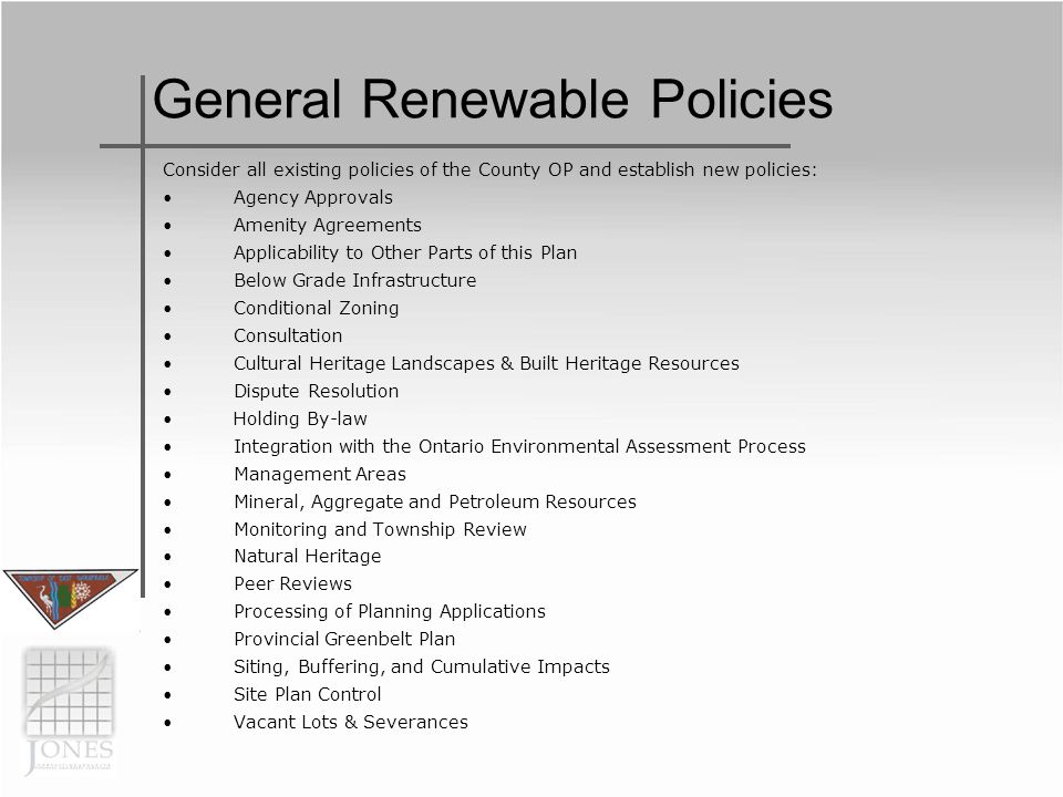 General Renewable Policies Consider all existing policies of the County OP and establish new policies: Agency Approvals Amenity Agreements Applicabili