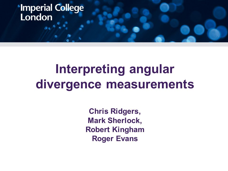 Interpreting angular divergence measurements Chris Ridgers, Mark Sherlock, Robert Kingham Roger Evans