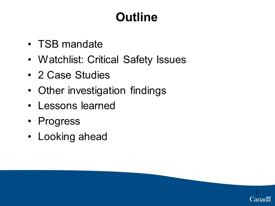 Outline TSB mandate Watchlist: Critical Safety Issues 2 Case Studies Other investigation findings Lessons learned Progress Looking ahead 2