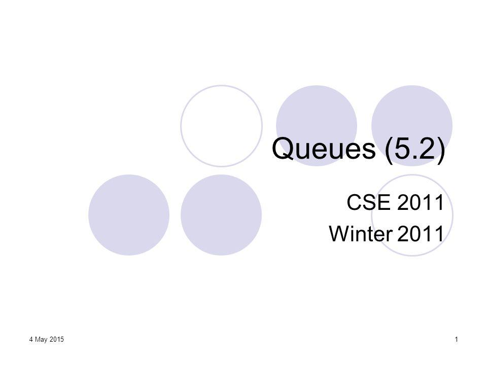 1 Queues (5.2) CSE 2011 Winter 2011 4 May 2015