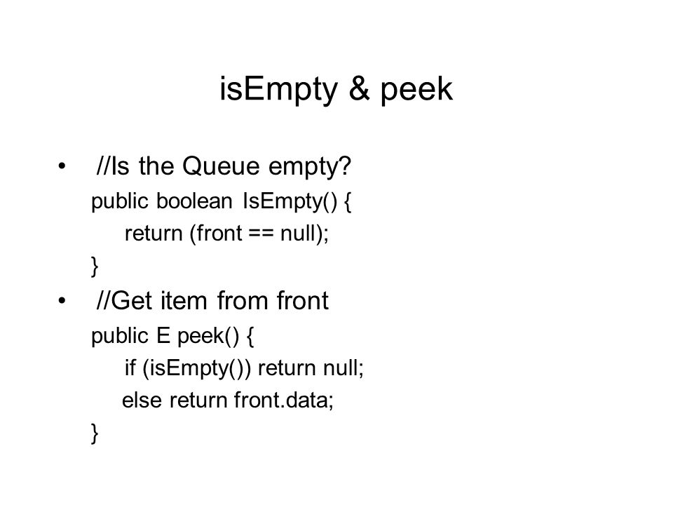 isEmpty & peek //Is the Queue empty.