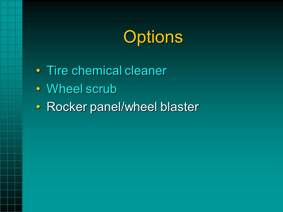 Options Tire chemical cleanerTire chemical cleaner Wheel scrubWheel scrub Rocker panel/wheel blasterRocker panel/wheel blaster