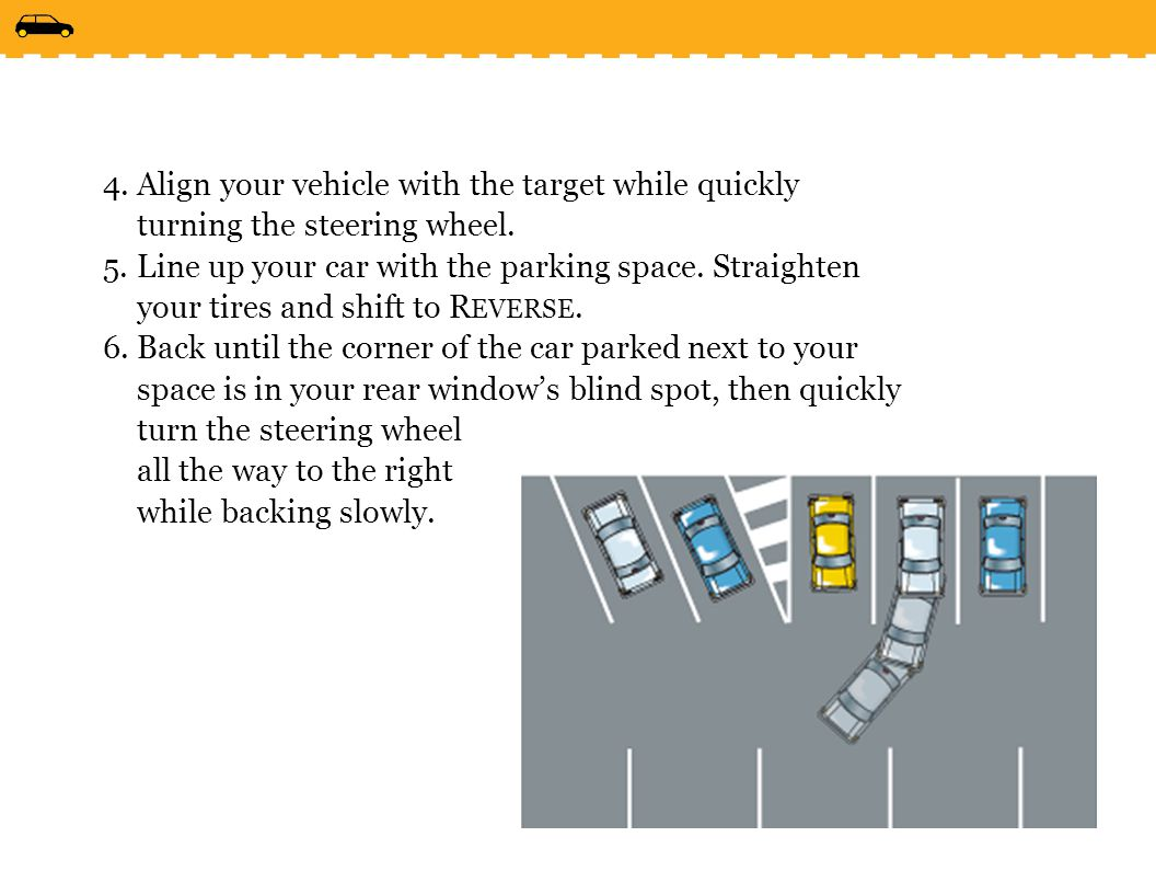 4.Align your vehicle with the target while quickly turning the steering wheel.