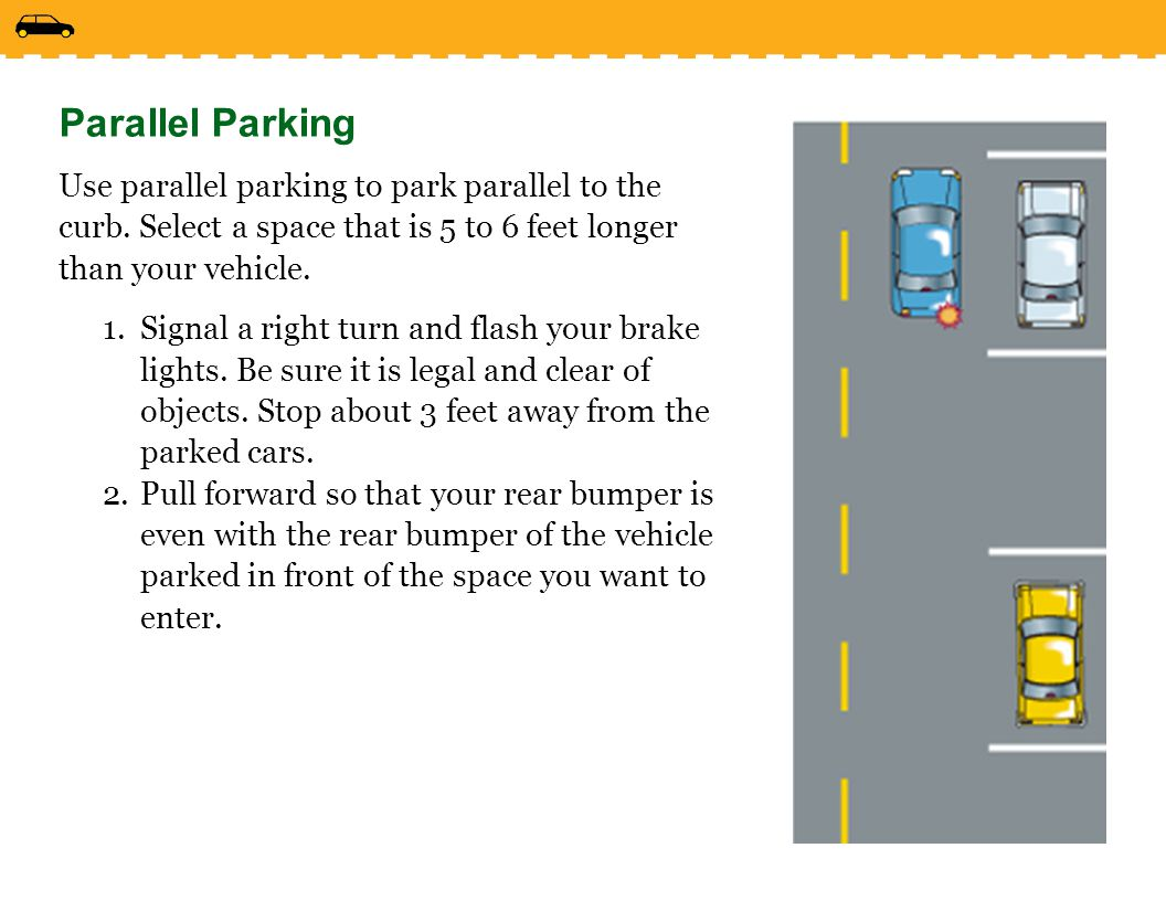 Parallel Parking Use parallel parking to park parallel to the curb.