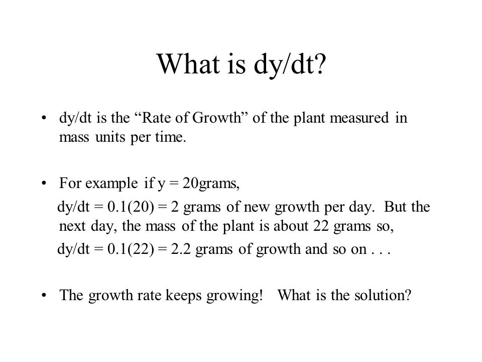 dy/dt is the Rate of Growth of the plant measured in mass units per time.