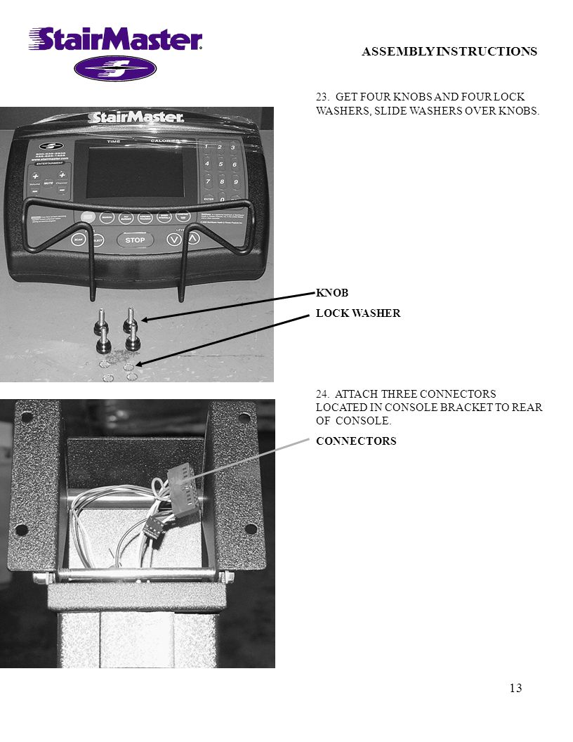 13 ASSEMBLY INSTRUCTIONS 23. GET FOUR KNOBS AND FOUR LOCK WASHERS, SLIDE WASHERS OVER KNOBS. KNOB LOCK WASHER 24. ATTACH THREE CONNECTORS LOCATED IN C