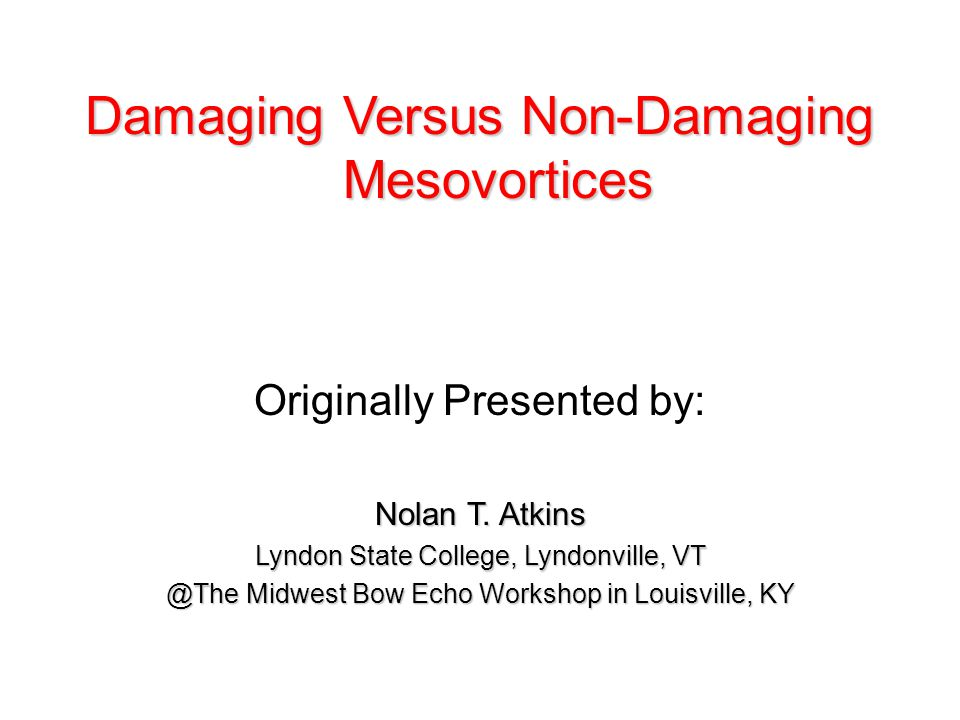 Damaging Versus Non-Damaging Mesovortices Originally Presented by: Nolan T.