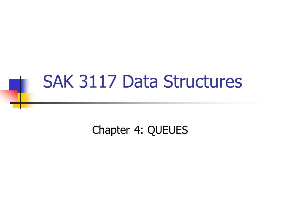 SAK 3117 Data Structures Chapter 4: QUEUES
