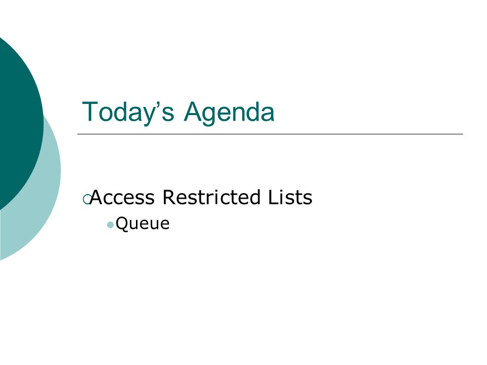 Today's Agenda  Access Restricted Lists Queue
