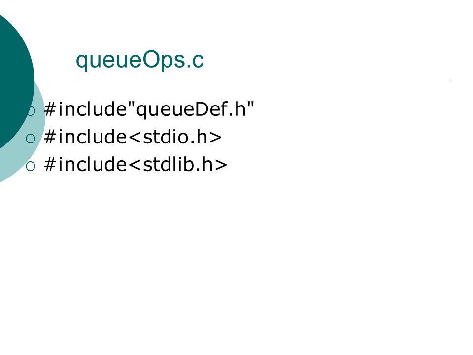queueOps.c  #include queueDef.h  #include