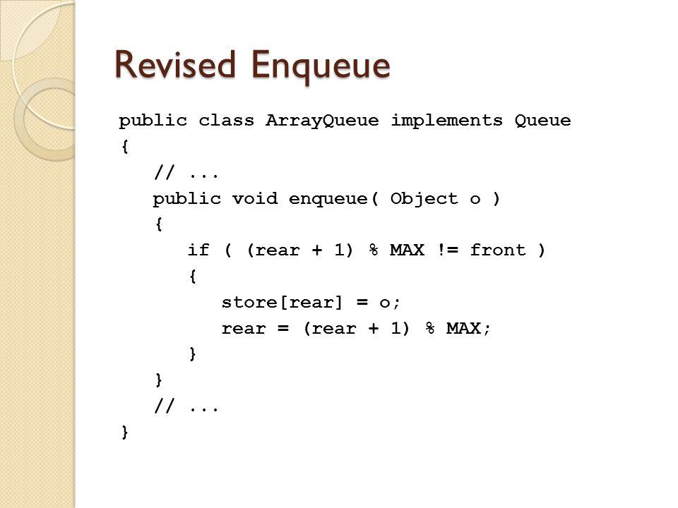 Revised Enqueue public class ArrayQueue implements Queue { //...