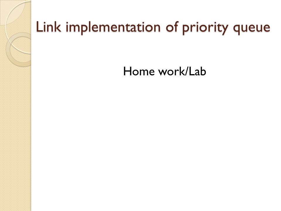 Link implementation of priority queue Home work/Lab
