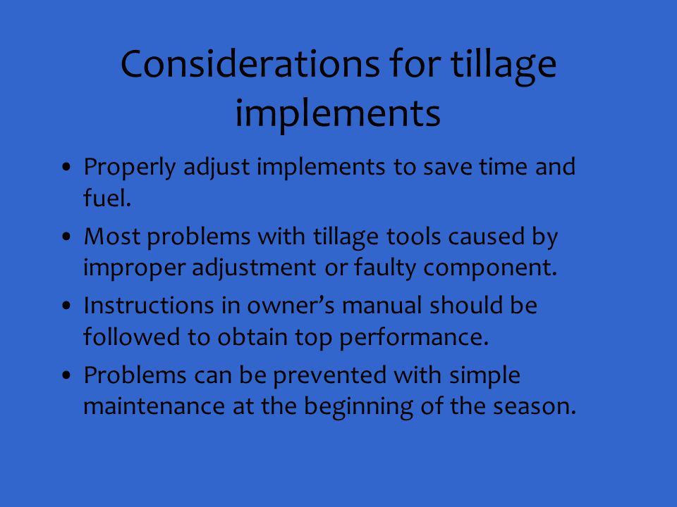 Considerations for tillage implements Properly adjust implements to save time and fuel. Most problems with tillage tools caused by improper adjustment
