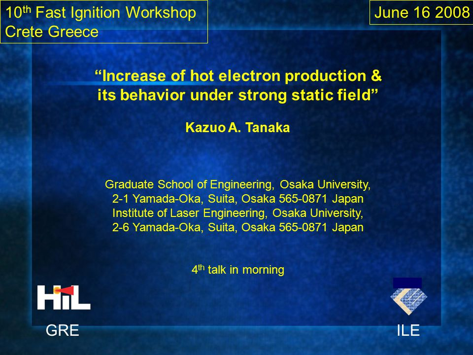 """""""Increase of hot electron production & its behavior under strong static field"""" Kazuo A. Tanaka Graduate School of Engineering, Osaka University, 2-1 Y"""
