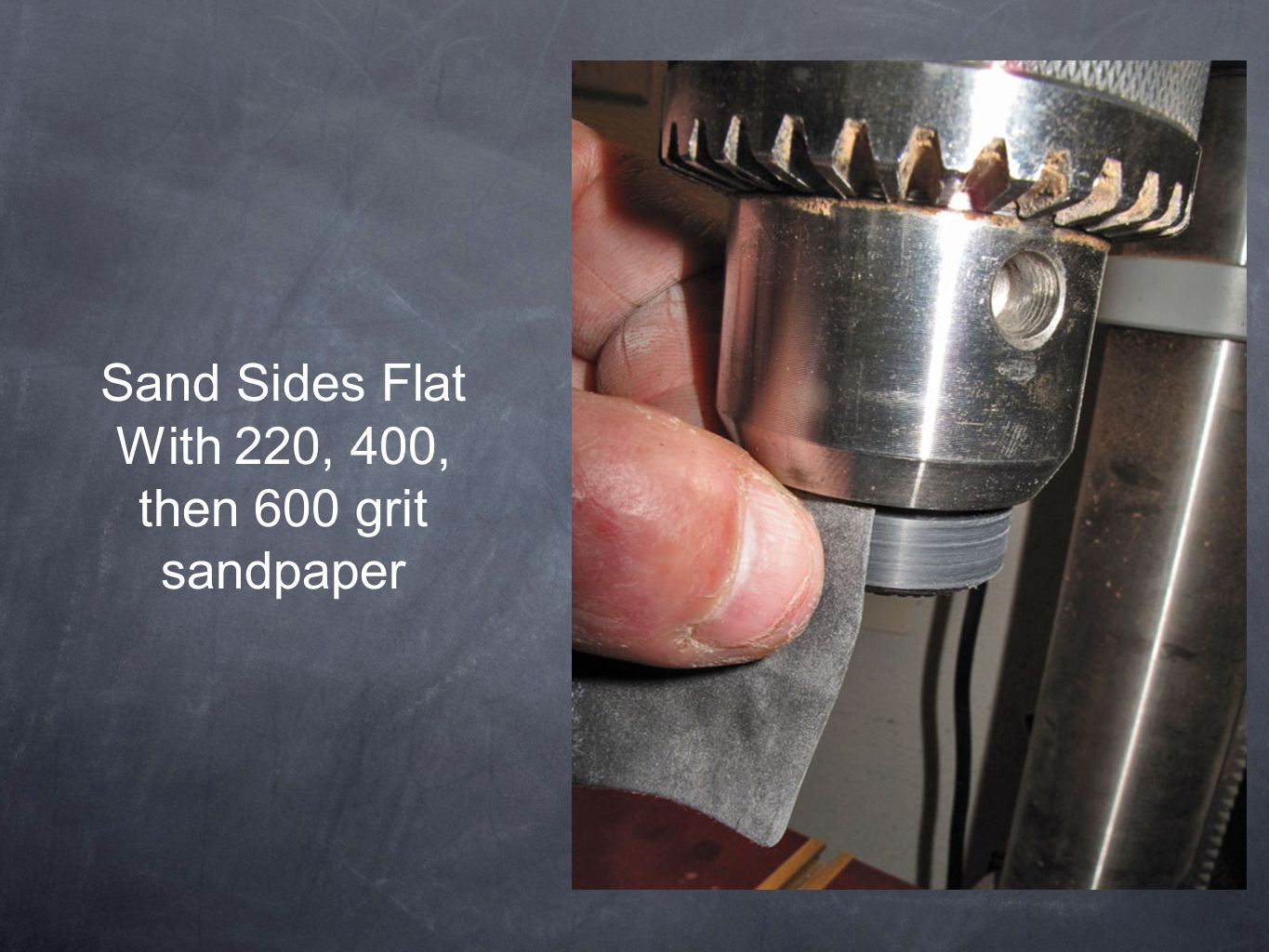 Sand Sides Flat With 220, 400, then 600 grit sandpaper