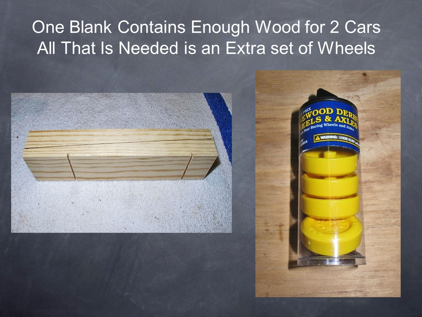 One Blank Contains Enough Wood for 2 Cars All That Is Needed is an Extra set of Wheels