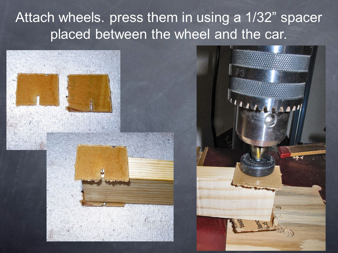 "Attach wheels. press them in using a 1/32"" spacer placed between the wheel and the car."