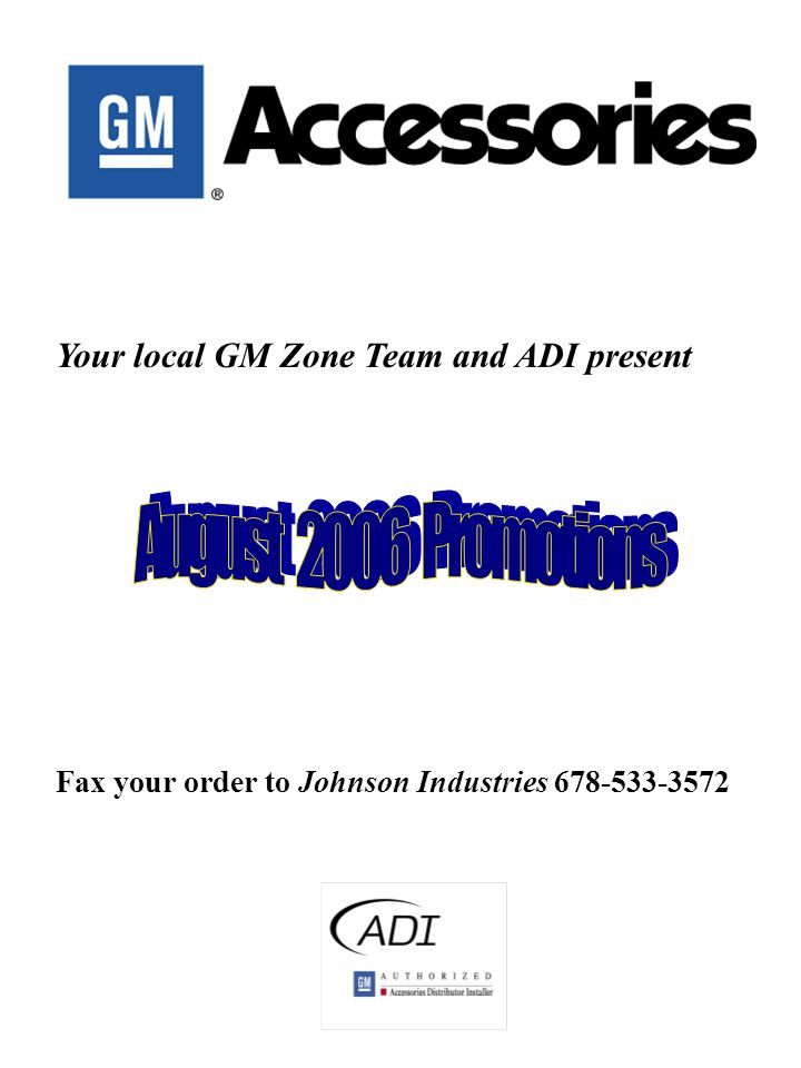 Your local GM Zone Team and ADI present Fax your order to Johnson Industries 678-533-3572