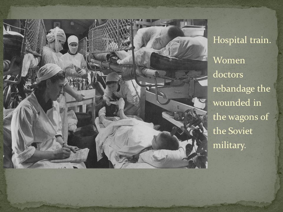 Hospital train. Women doctors rebandage the wounded in the wagons of the Soviet military.