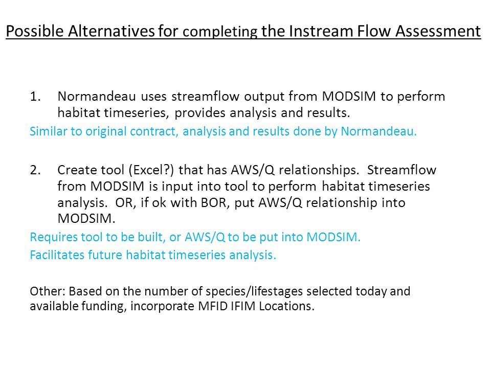 Possible Alternatives for completing the Instream Flow Assessment 1.Normandeau uses streamflow output from MODSIM to perform habitat timeseries, provides analysis and results.