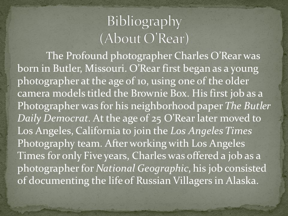 The Profound photographer Charles O'Rear was born in Butler, Missouri. O'Rear first began as a young photographer at the age of 10, using one of the o