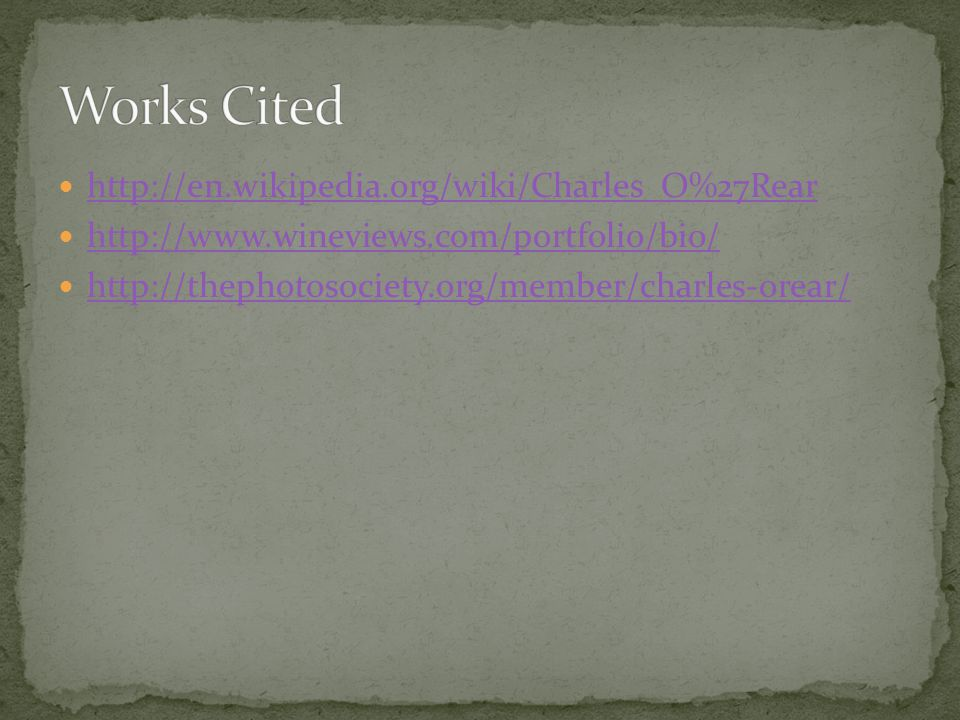 http://en.wikipedia.org/wiki/Charles_O%27Rear http://www.wineviews.com/portfolio/bio/ http://thephotosociety.org/member/charles-orear/