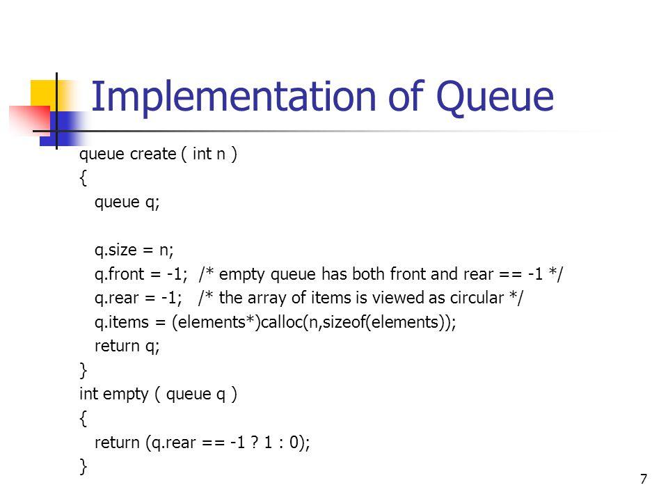 Implementation of Queue 8 int full ( queue q ){ return (q.front == (q.rear+1) % q.size .