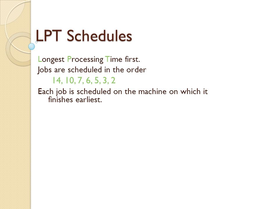 Machine Scheduling Example Finish time = 21 Objective: Find schedules with minimum finish time.