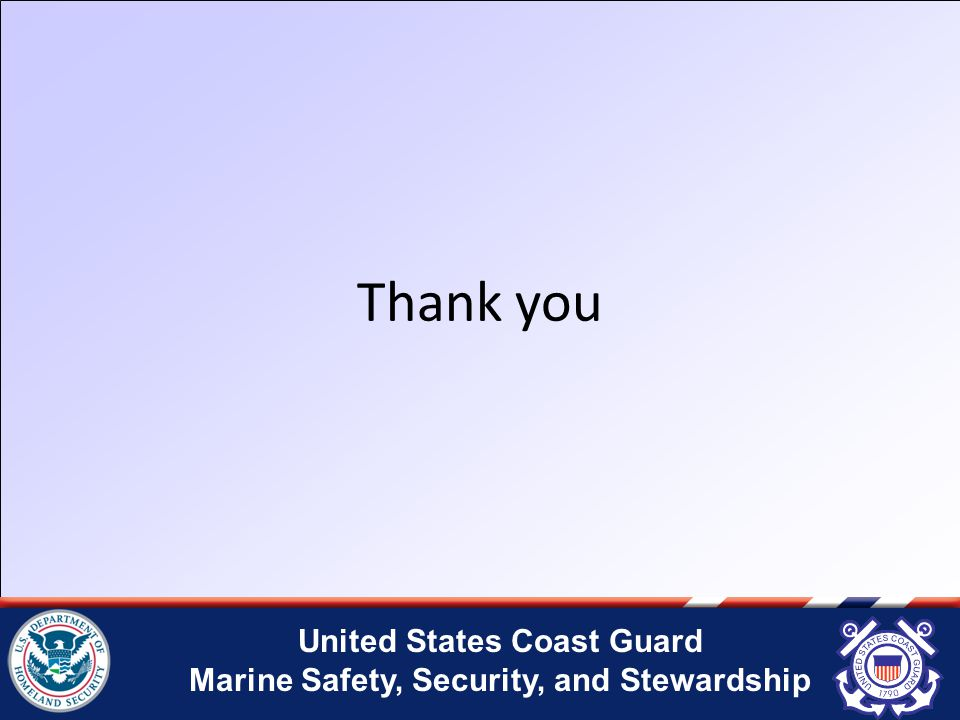 United States Coast Guard Marine Safety, Security, and Stewardship Thank you
