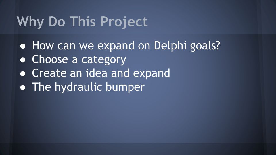 Mission Statement Our mission in this project is to improve the safety designs included in Delphi's car design.
