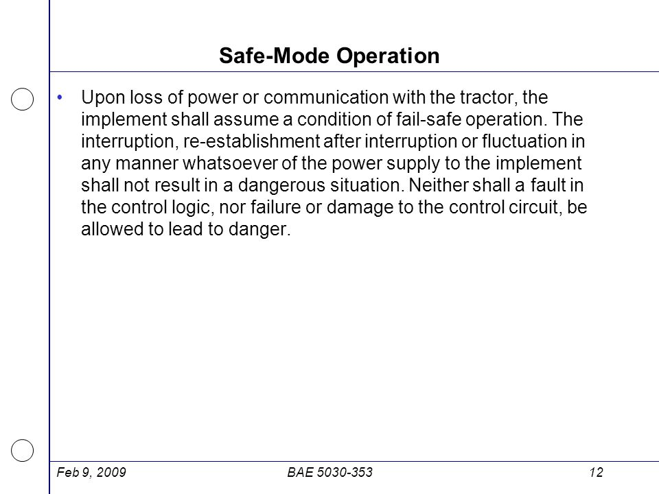 Safe-Mode Operation Upon loss of power or communication with the tractor, the implement shall assume a condition of fail-safe operation. The interrupt