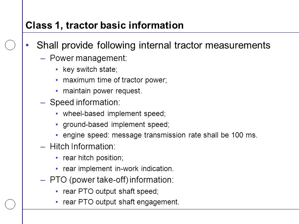 Class 1, tractor basic information Shall provide following internal tractor measurements –Power management: key switch state; maximum time of tractor