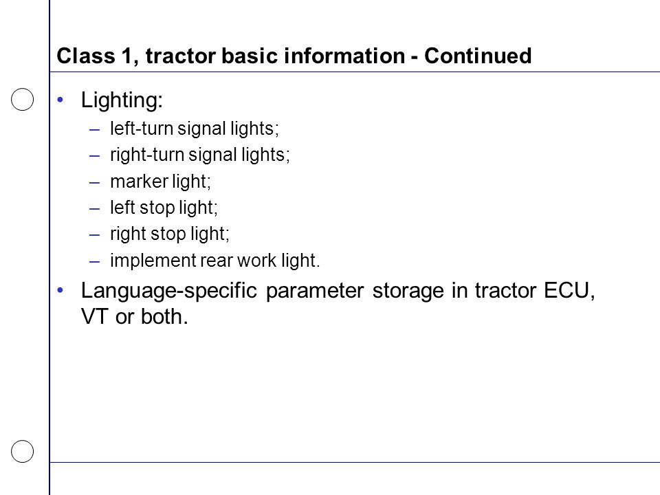 Class 1, tractor basic information - Continued Lighting: –left-turn signal lights; –right-turn signal lights; –marker light; –left stop light; –right