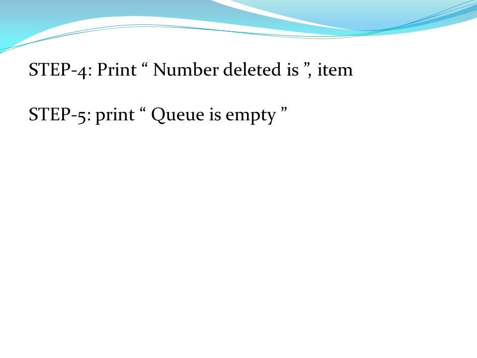 QDELETE (queue [MAXSIZE], item ) : This algorithm deletes an item at the front of the queue [MAXSIZE].