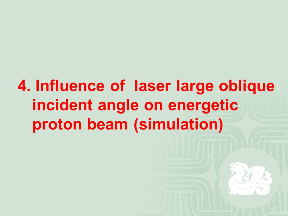 4. Influence of laser large oblique incident angle on energetic proton beam (simulation)