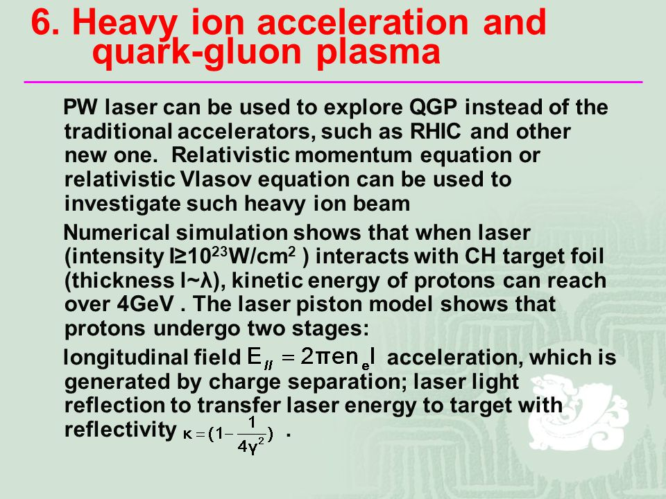 6. Heavy ion acceleration and quark-gluon plasma PW laser can be used to explore QGP instead of the traditional accelerators, such as RHIC and other n