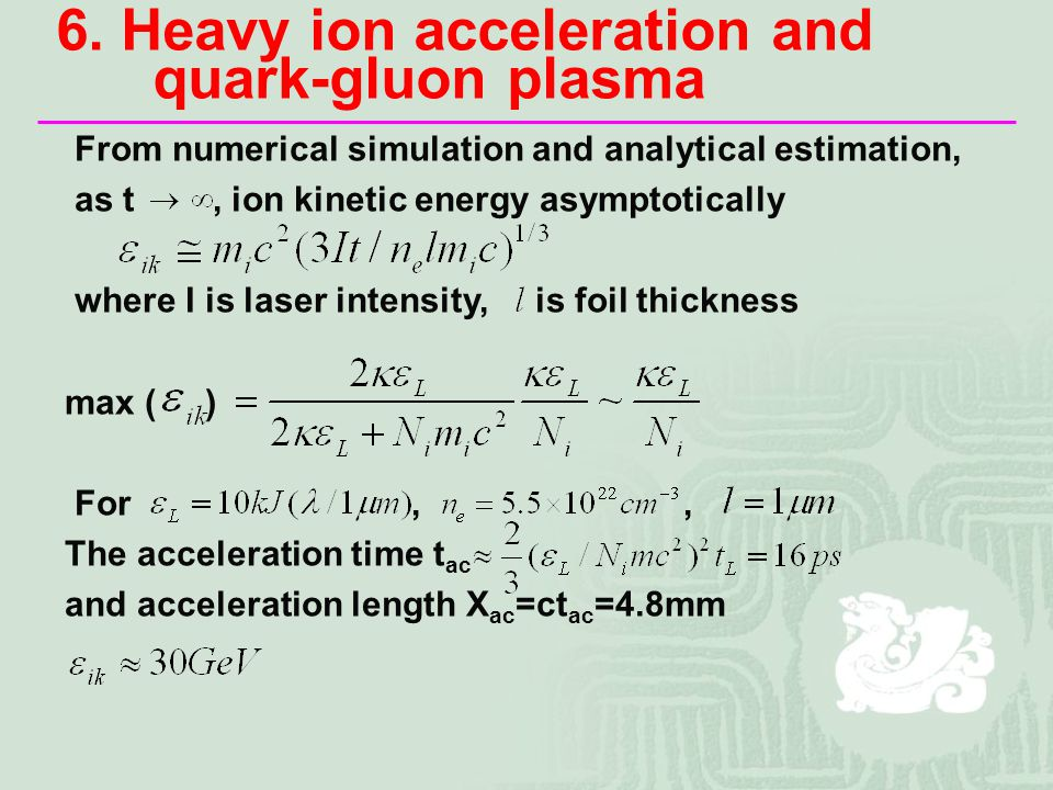 6. Heavy ion acceleration and quark-gluon plasma From numerical simulation and analytical estimation, as t, ion kinetic energy asymptotically where I