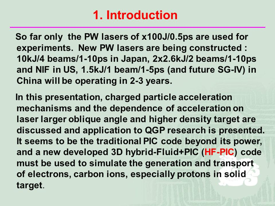 So far only the PW lasers of x100J/0.5ps are used for experiments.