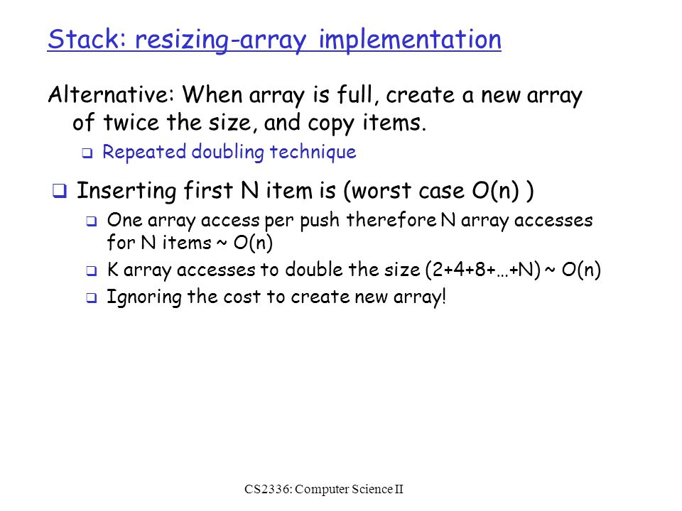 Stack: resizing-array implementation Alternative: When array is full, create a new array of twice the size, and copy items.