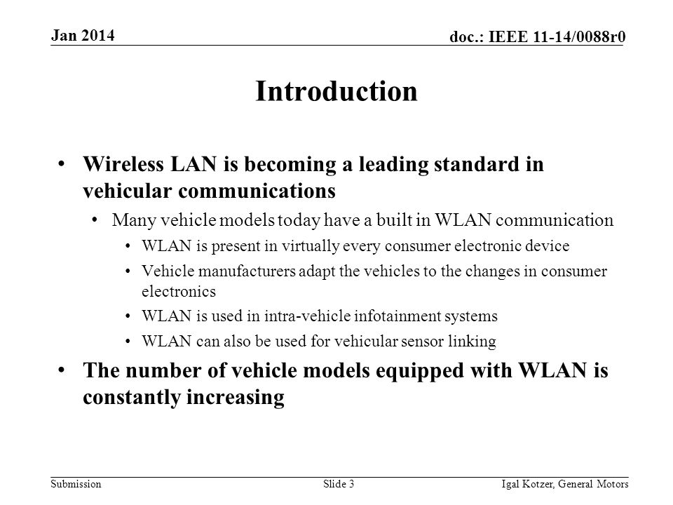 Submission doc.: IEEE 11-14/0088r0 Jan 2014 Igal Kotzer, General MotorsSlide 3 Introduction Wireless LAN is becoming a leading standard in vehicular c