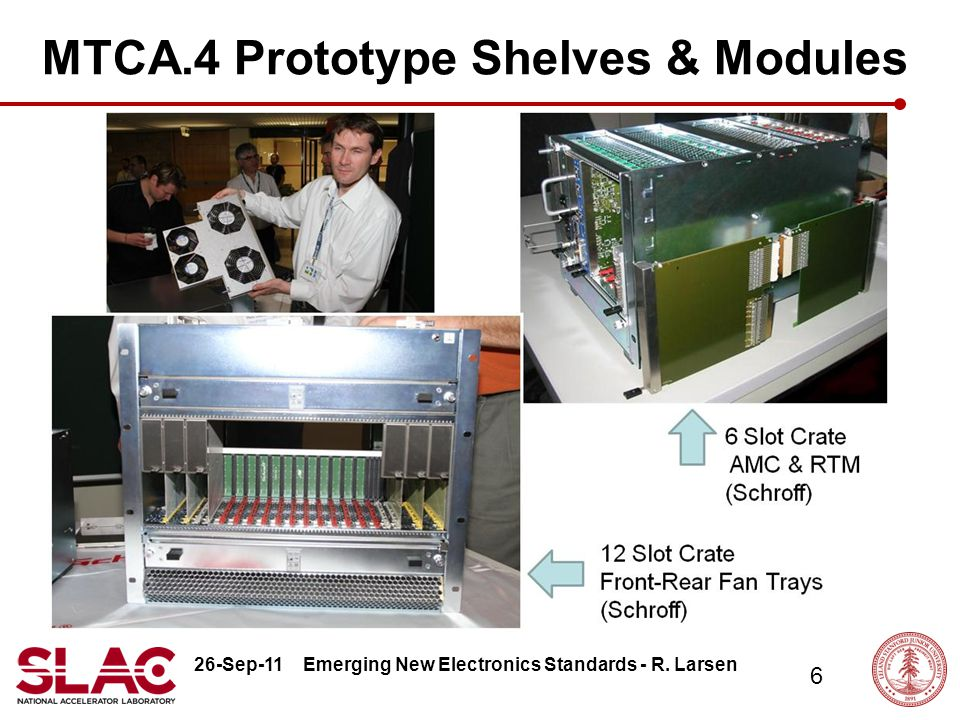 26-Sep-11 6 Emerging New Electronics Standards - R. Larsen MTCA.4 Prototype Shelves & Modules