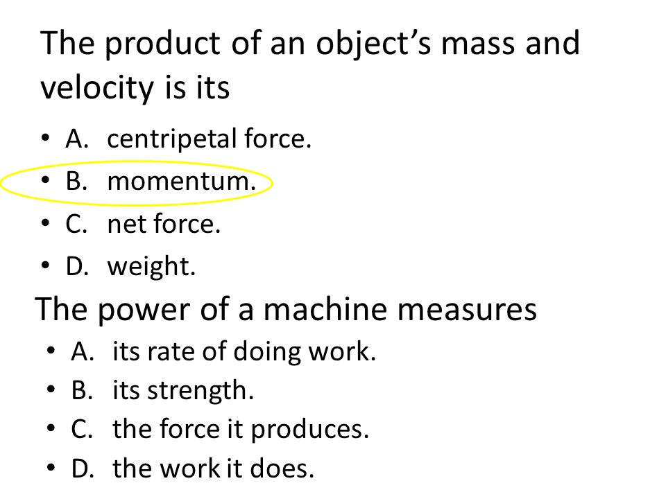 The product of an object's mass and velocity is its A.centripetal force.