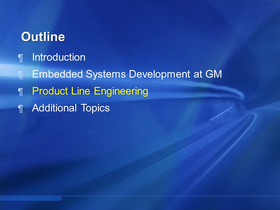  Introduction  Embedded Systems Development at GM  Product Line Engineering  Additional Topics Outline