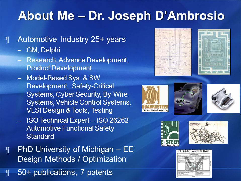  Automotive Industry 25+ years –GM, Delphi –Research, Advance Development, Product Development –Model-Based Sys.