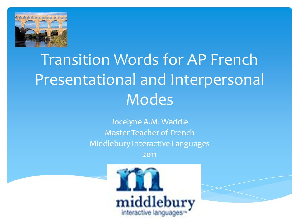 Transition Words for AP French Presentational and Interpersonal Modes Jocelyne A.M.