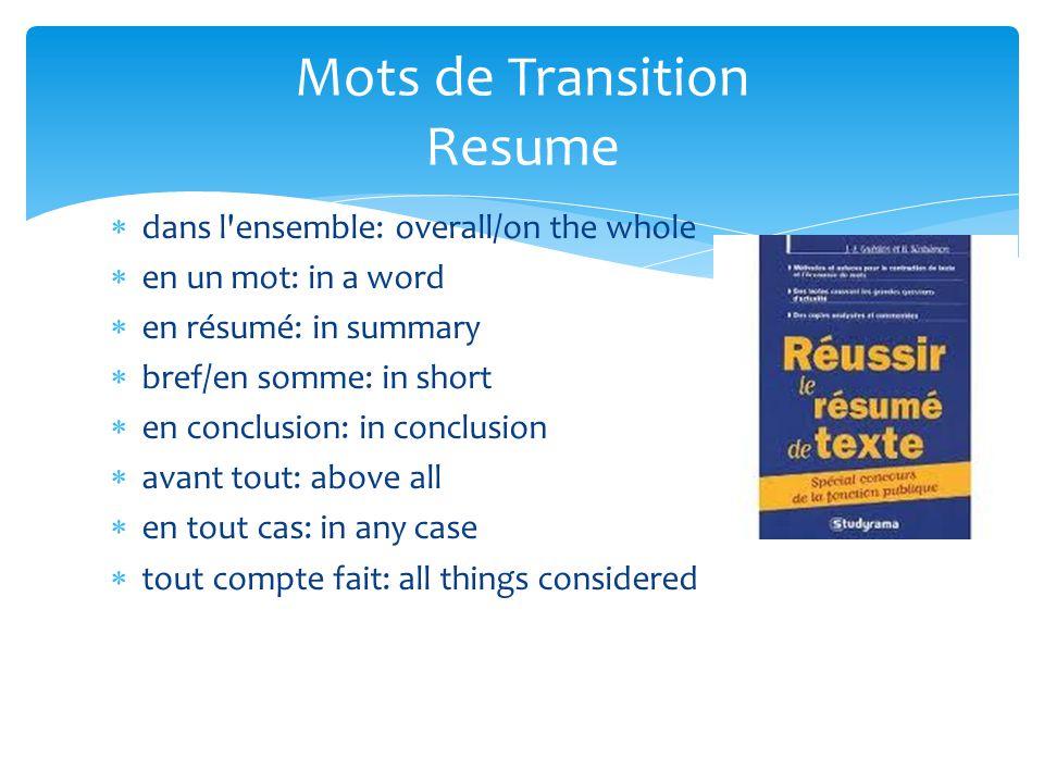 dans l'ensemble: overall/on the whole  en un mot: in a word  en résumé: in summary  bref/en somme: in short  en conclusion: in conclusion  avan