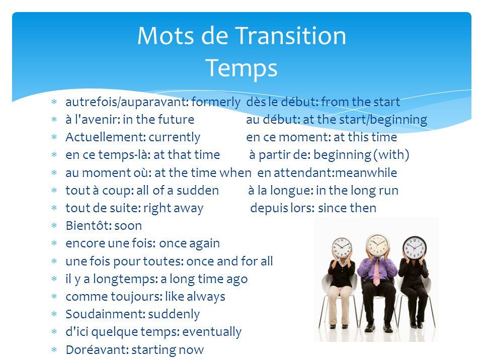  autrefois/auparavant: formerly dès le début: from the start  à l'avenir: in the future au début: at the start/beginning  Actuellement: currently e