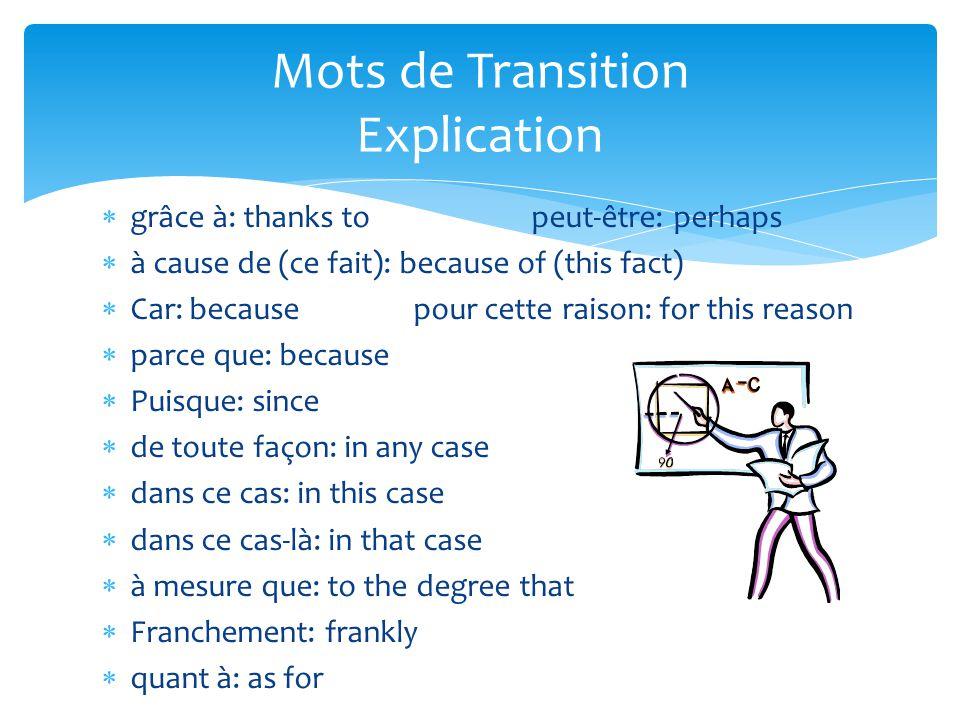  grâce à: thanks to peut-être: perhaps  à cause de (ce fait): because of (this fact)  Car: because pour cette raison: for this reason  parce que: