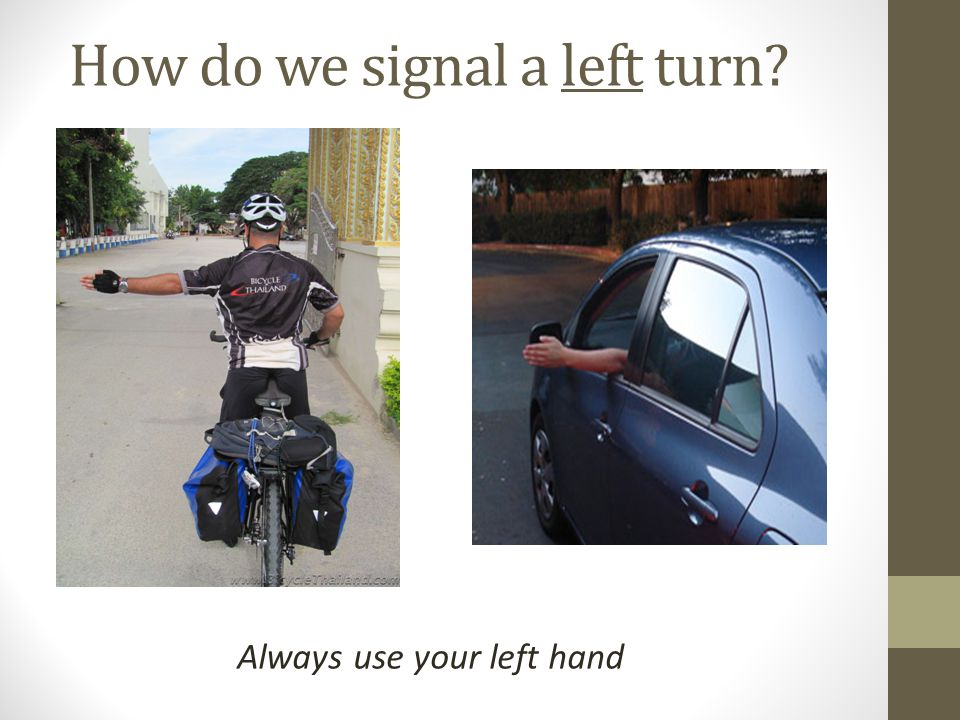 How do we signal a left turn Always use your left hand