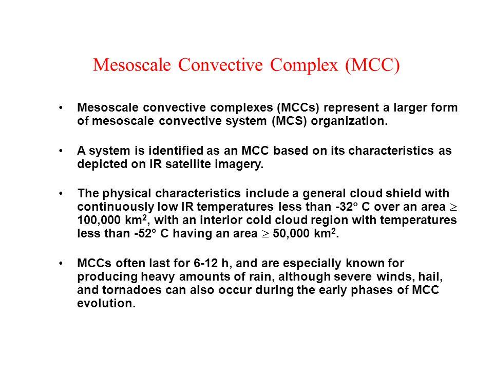 Mesoscale Convective Complex (MCC) Mesoscale convective complexes (MCCs) represent a larger form of mesoscale convective system (MCS) organization. A